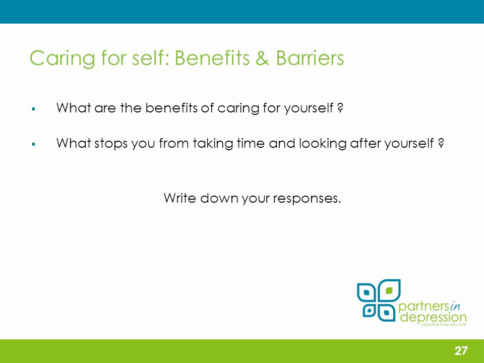Caring for self: Benefits & Barriers  What are the benefits of caring for yourself .