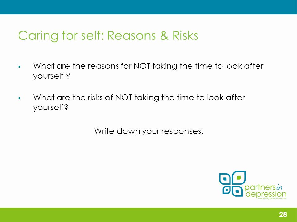 Caring for self: Reasons & Risks  What are the reasons for NOT taking the time to look after yourself .