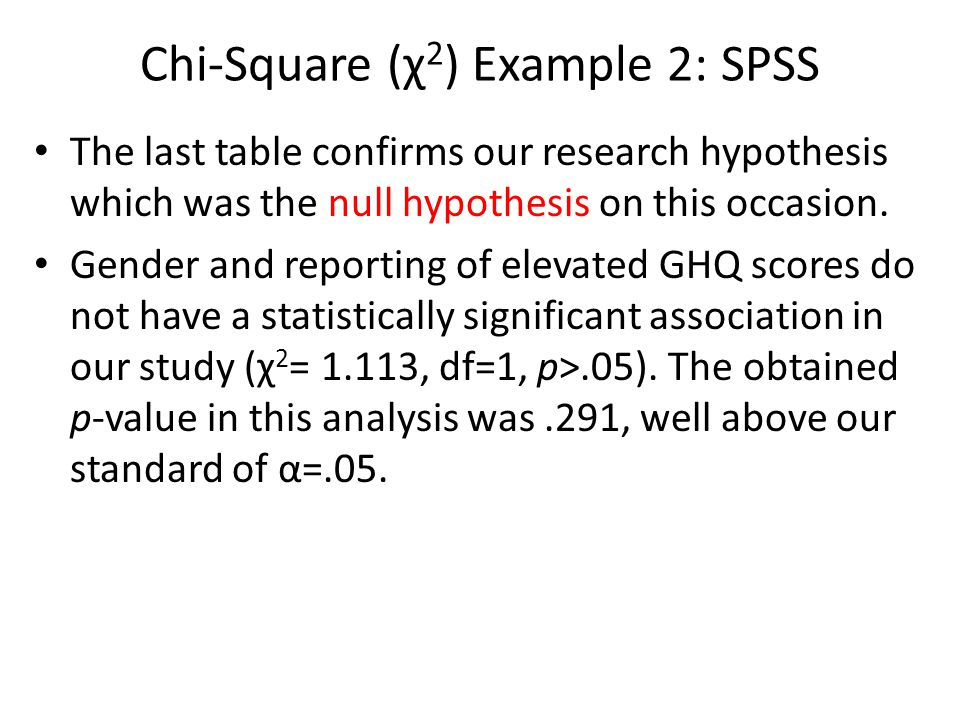 Chi-Square (χ 2 ) Example 2: SPSS The last table confirms our research hypothesis which was the null hypothesis on this occasion.