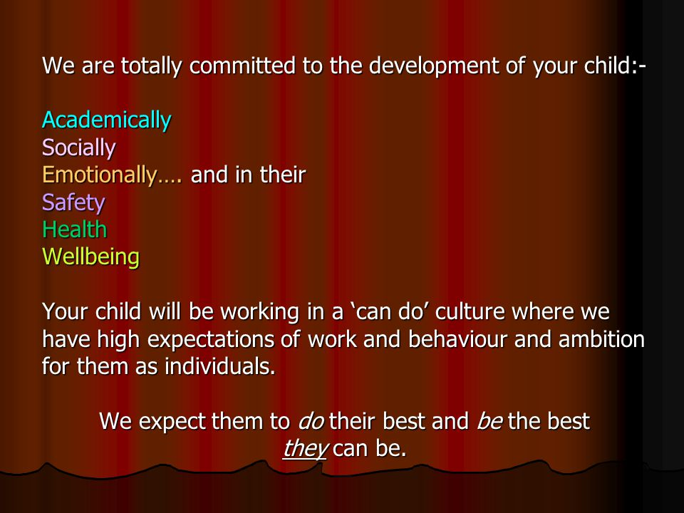 We are totally committed to the development of your child:- AcademicallySocially Emotionally….