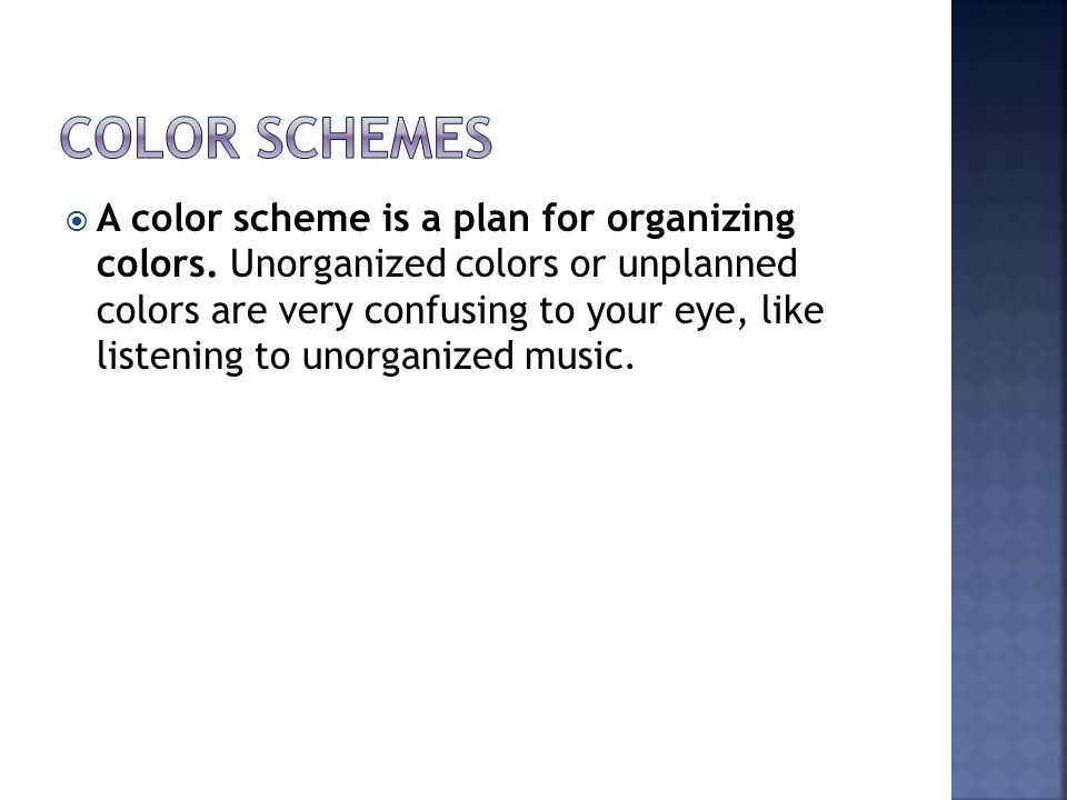  A color scheme is a plan for organizing colors.