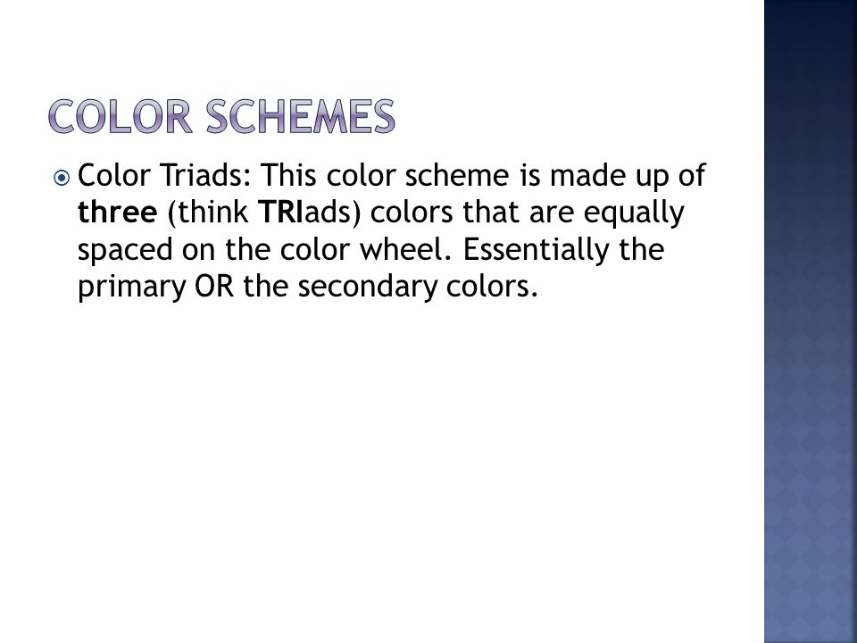  Color Triads: This color scheme is made up of three (think TRIads) colors that are equally spaced on the color wheel.