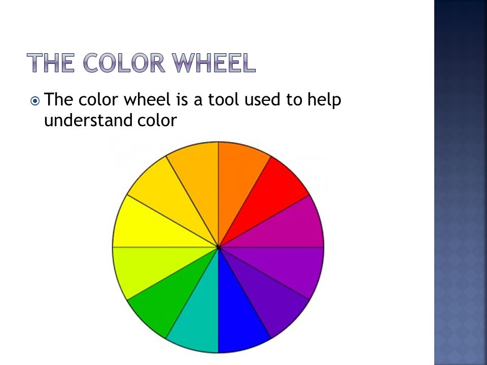  The color wheel is a tool used to help understand color