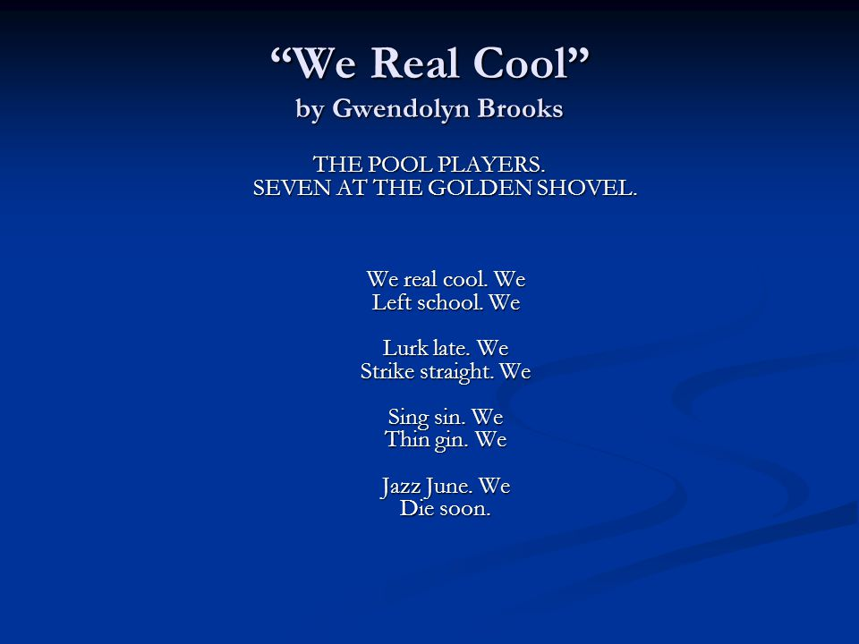 We Real Cool by Gwendolyn Brooks THE POOL PLAYERS.