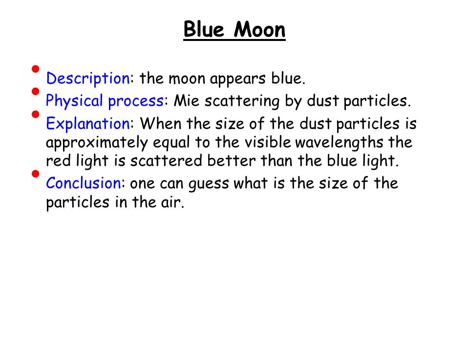 Blue Moon Description: the moon appears blue. Physical process: Mie scattering by dust particles.