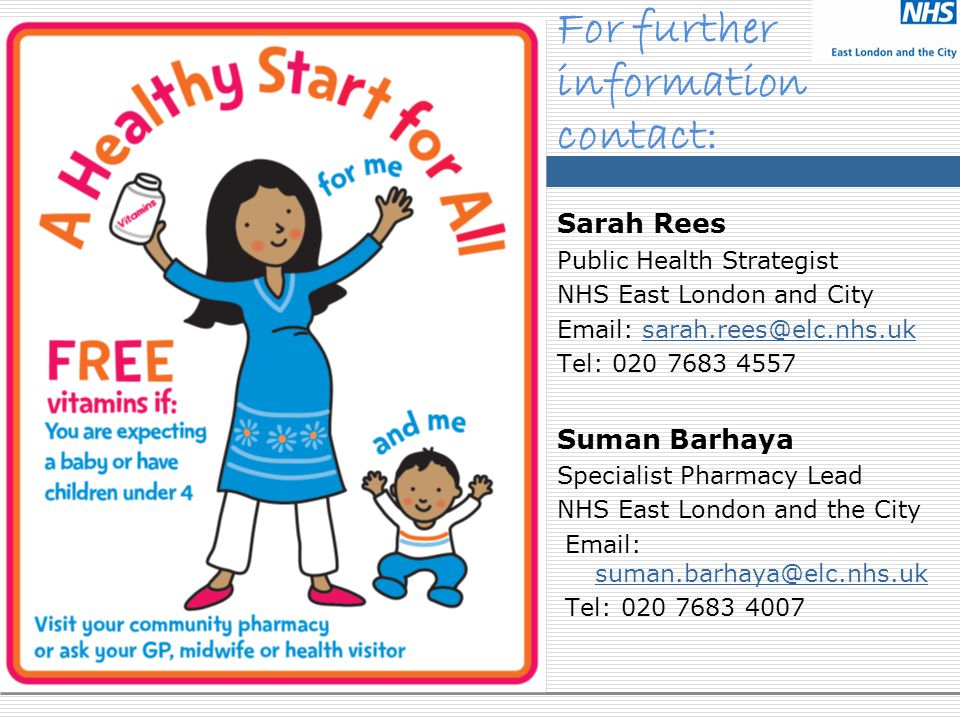For further information contact: Sarah Rees Public Health Strategist NHS East London and City   Tel: Suman Barhaya Specialist Pharmacy Lead NHS East London and the City    Tel: