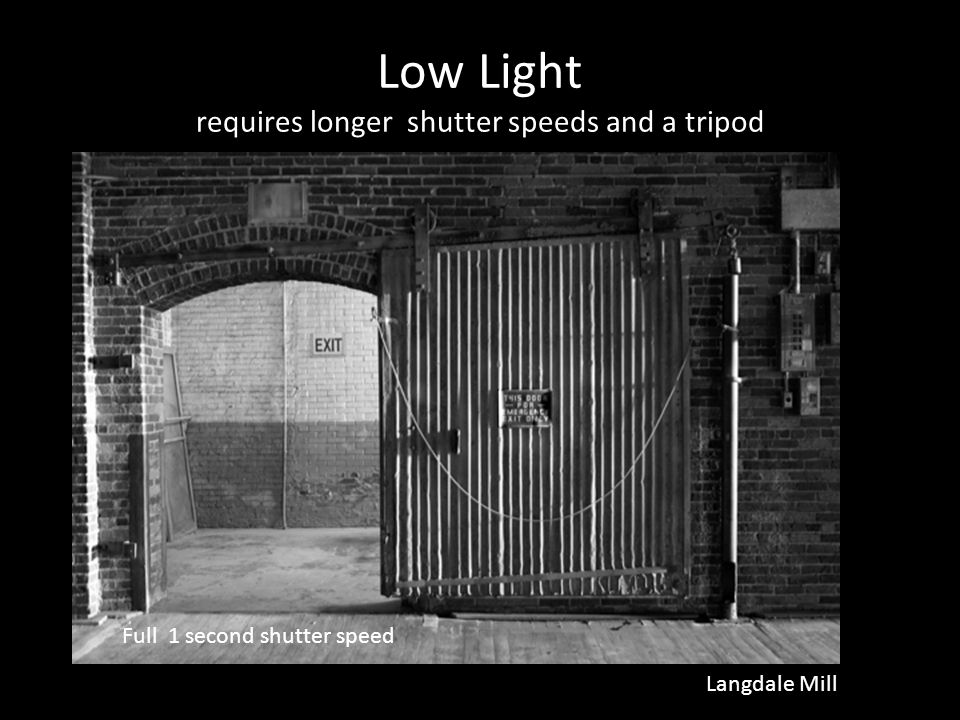 Low Light requires longer shutter speeds and a tripod Full 1 second shutter speed Langdale Mill