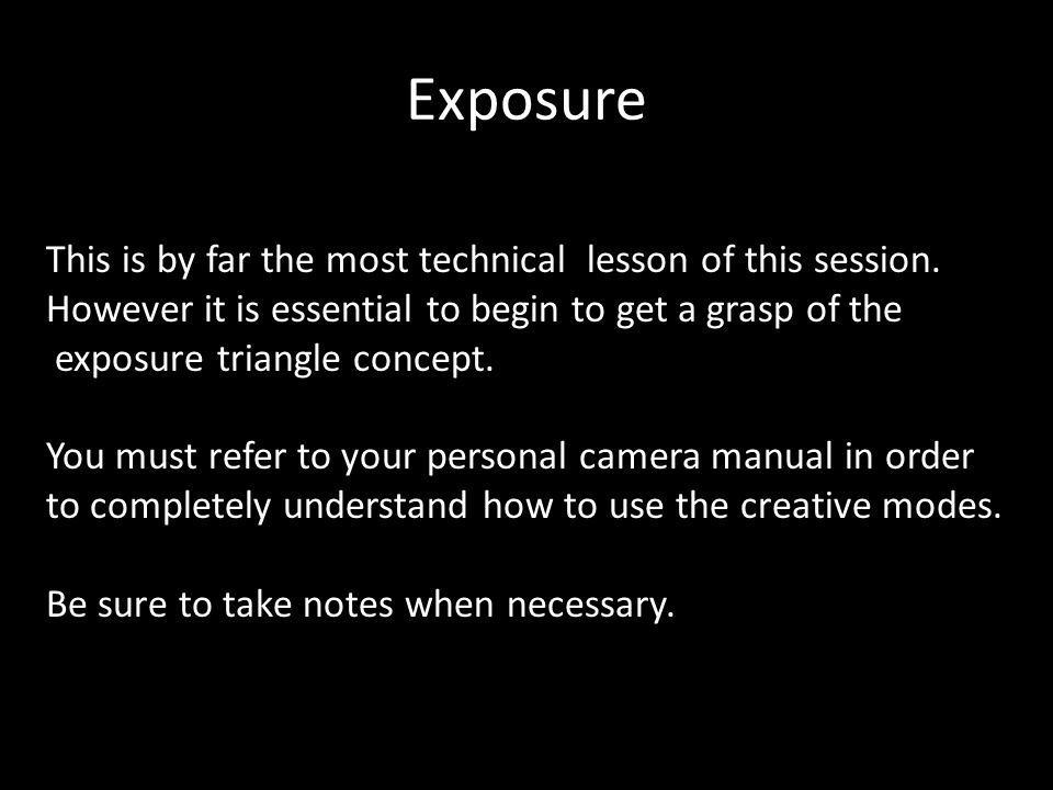 Exposure This is by far the most technical lesson of this session.