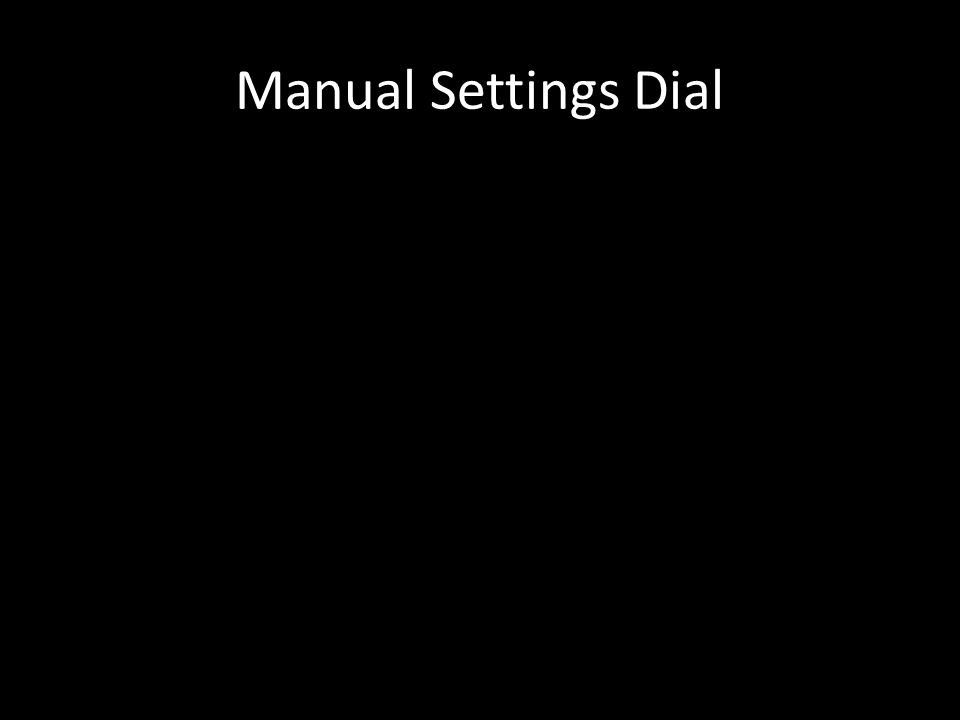 Manual Settings Dial