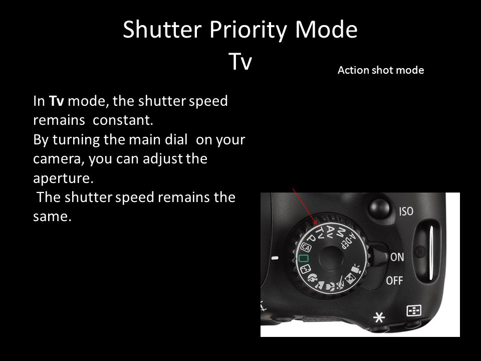 Shutter Priority Mode Tv Action shot mode In Tv mode, the shutter speed remains constant.
