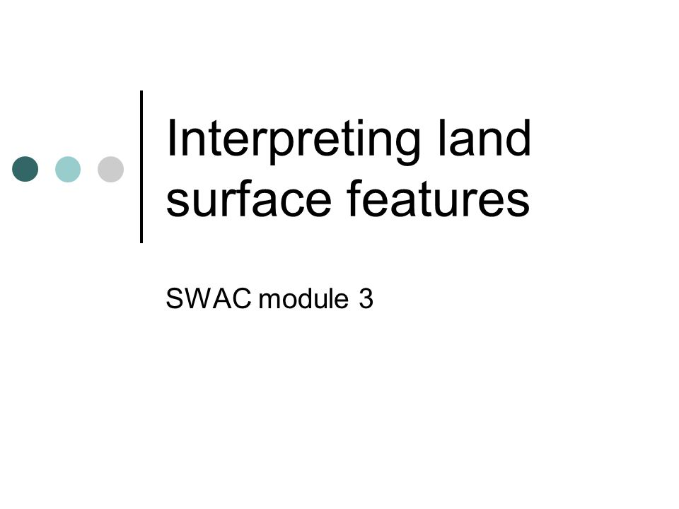Interpreting land surface features SWAC module 3