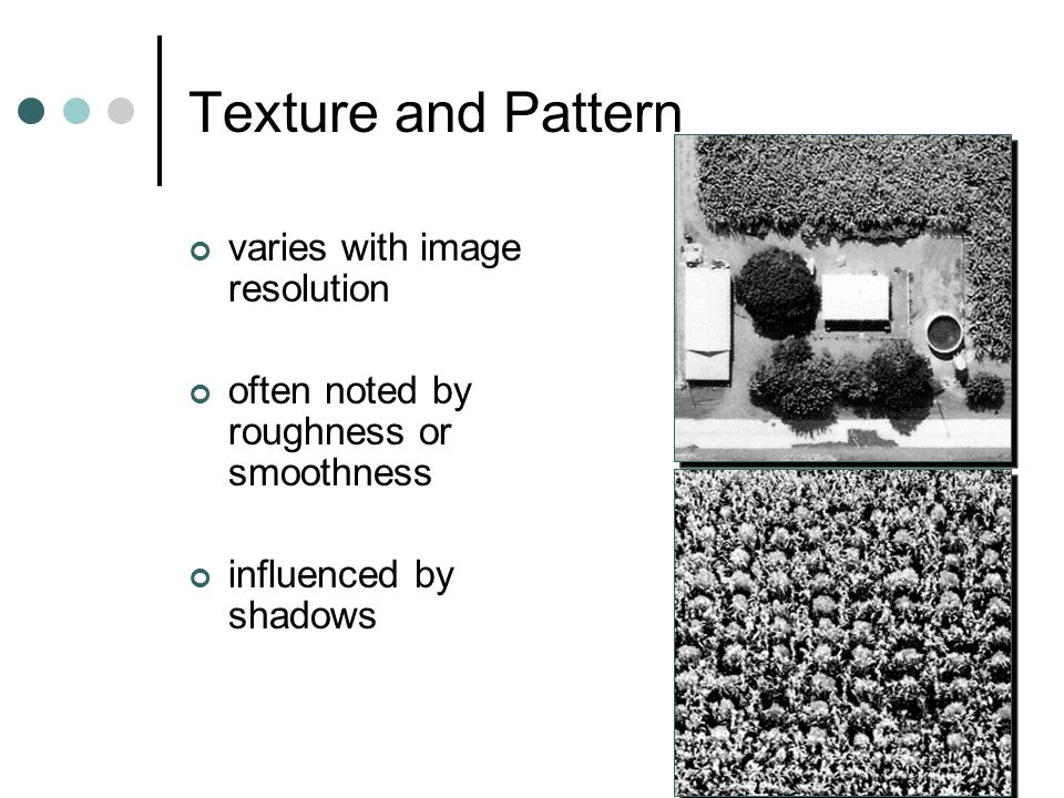 Texture and Pattern varies with image resolution often noted by roughness or smoothness influenced by shadows