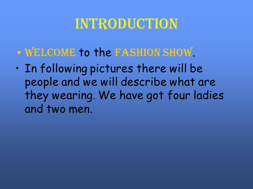 Introduction Welcome to the fashion show.