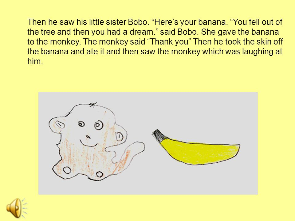 Then he saw his little sister Bobo. Here's your banana.