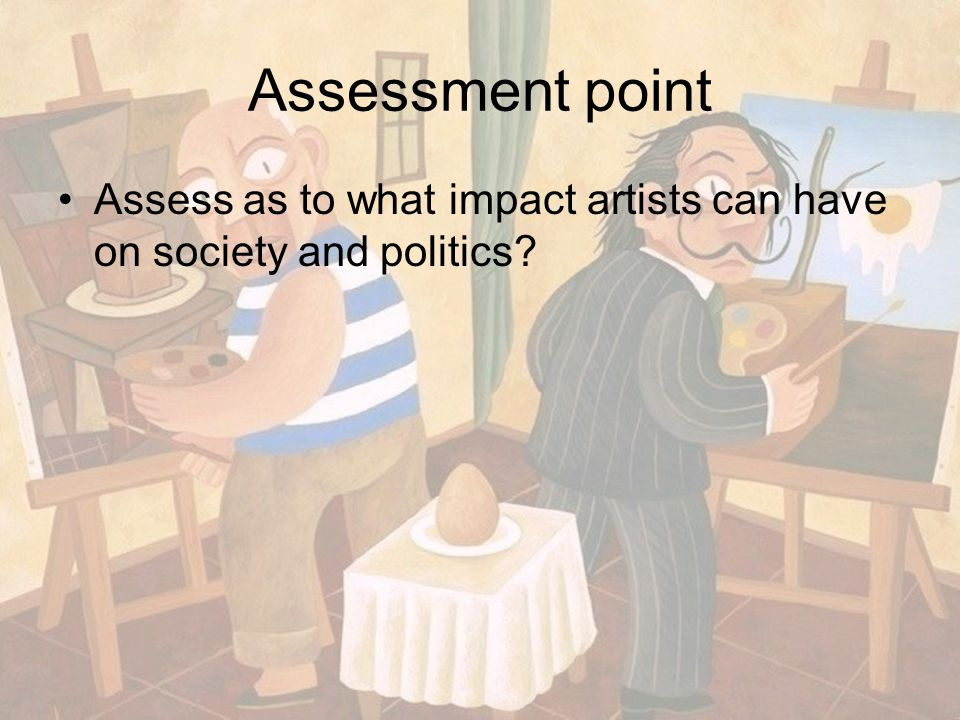 Assessment point Assess as to what impact artists can have on society and politics