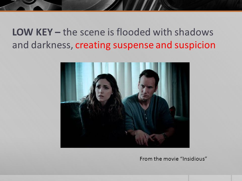 LOW KEY – the scene is flooded with shadows and darkness, creating suspense and suspicion From the movie Insidious