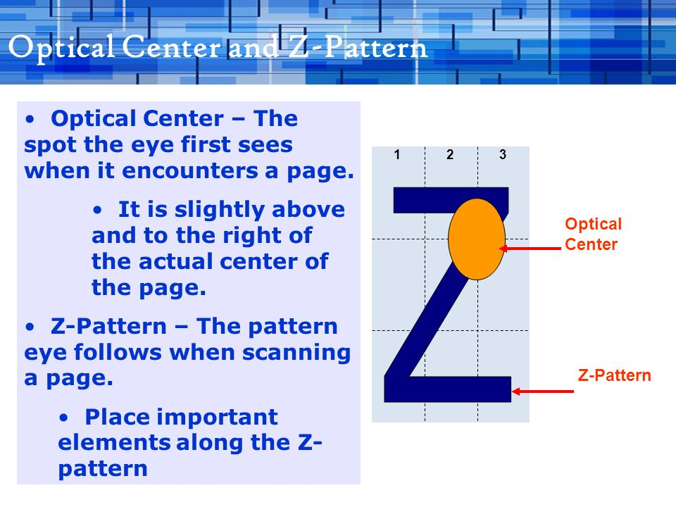 Optical Center and Z-Pattern Optical Center – The spot the eye first sees when it encounters a page.