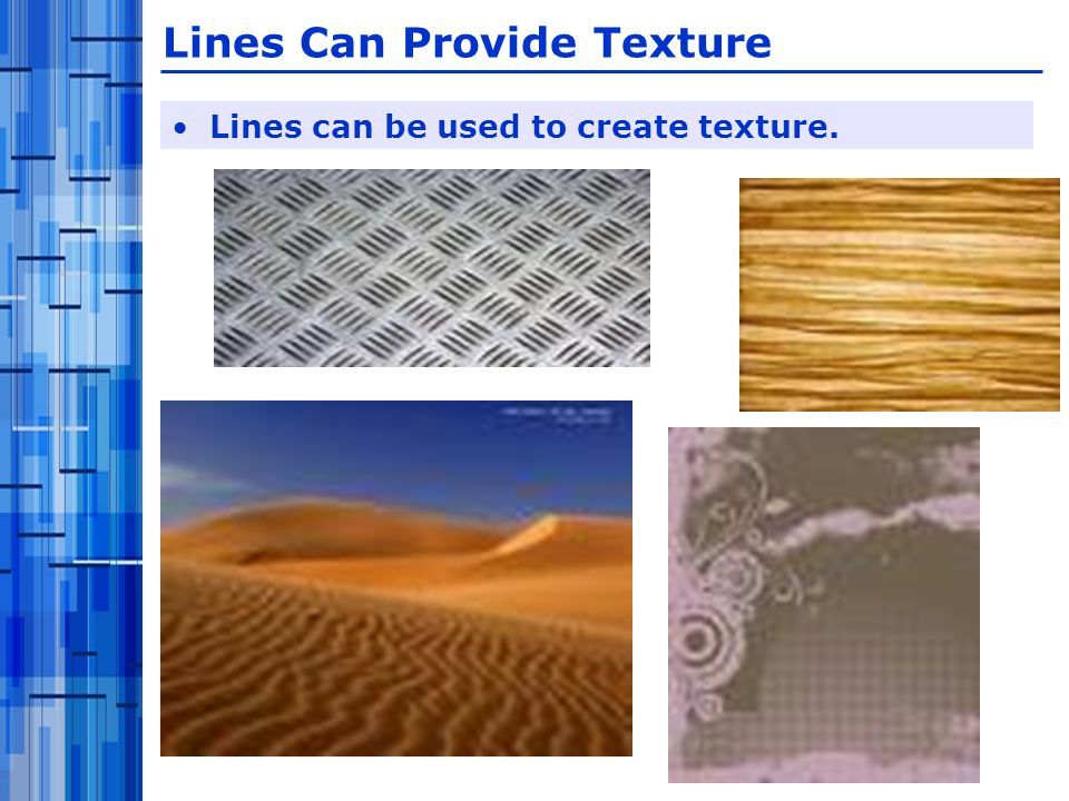 Lines Can Provide Texture Lines can be used to create texture.