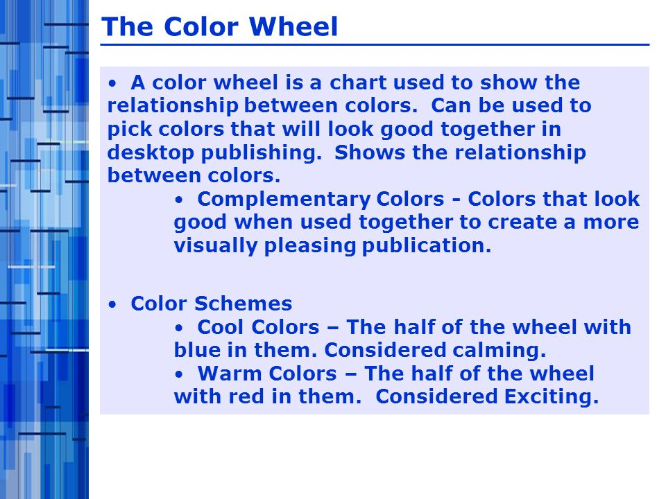 A color wheel is a chart used to show the relationship between colors.