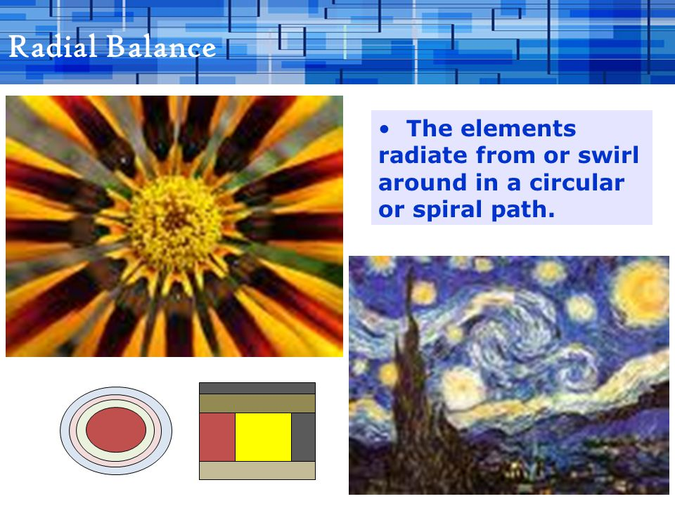Radial Balance The elements radiate from or swirl around in a circular or spiral path.