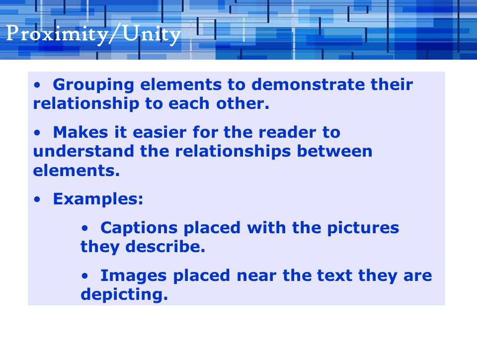 Proximity/Unity Grouping elements to demonstrate their relationship to each other.