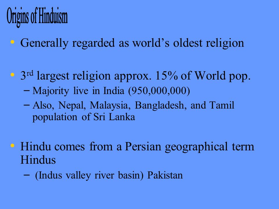 Generally regarded as world's oldest religion 3 rd largest religion approx.