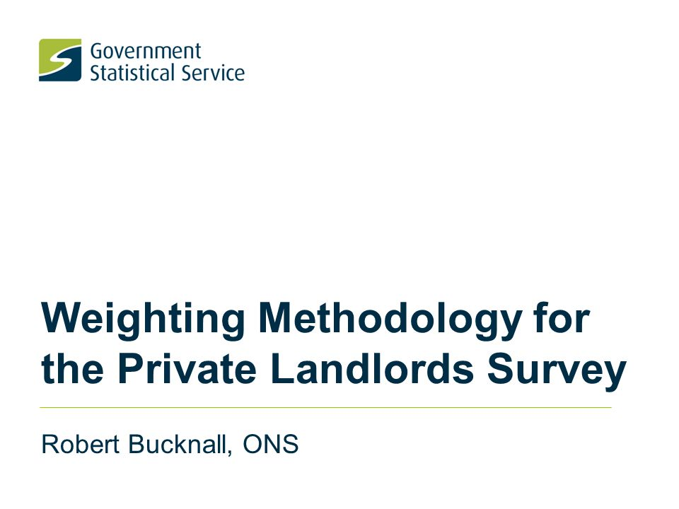 Weighting Methodology for the Private Landlords Survey Robert Bucknall, ONS