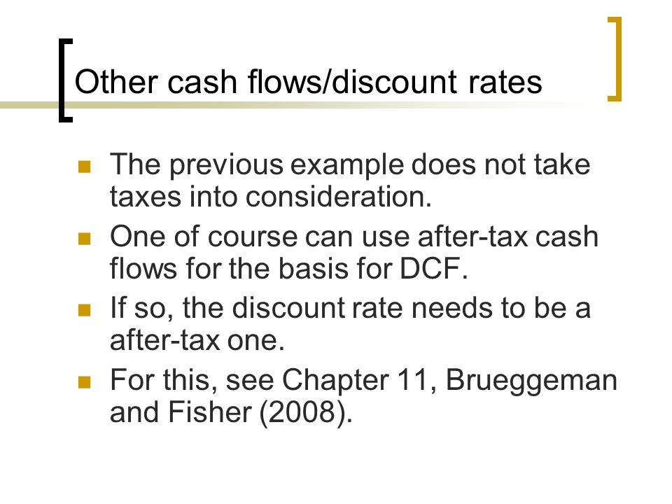 Other cash flows/discount rates The previous example does not take taxes into consideration.
