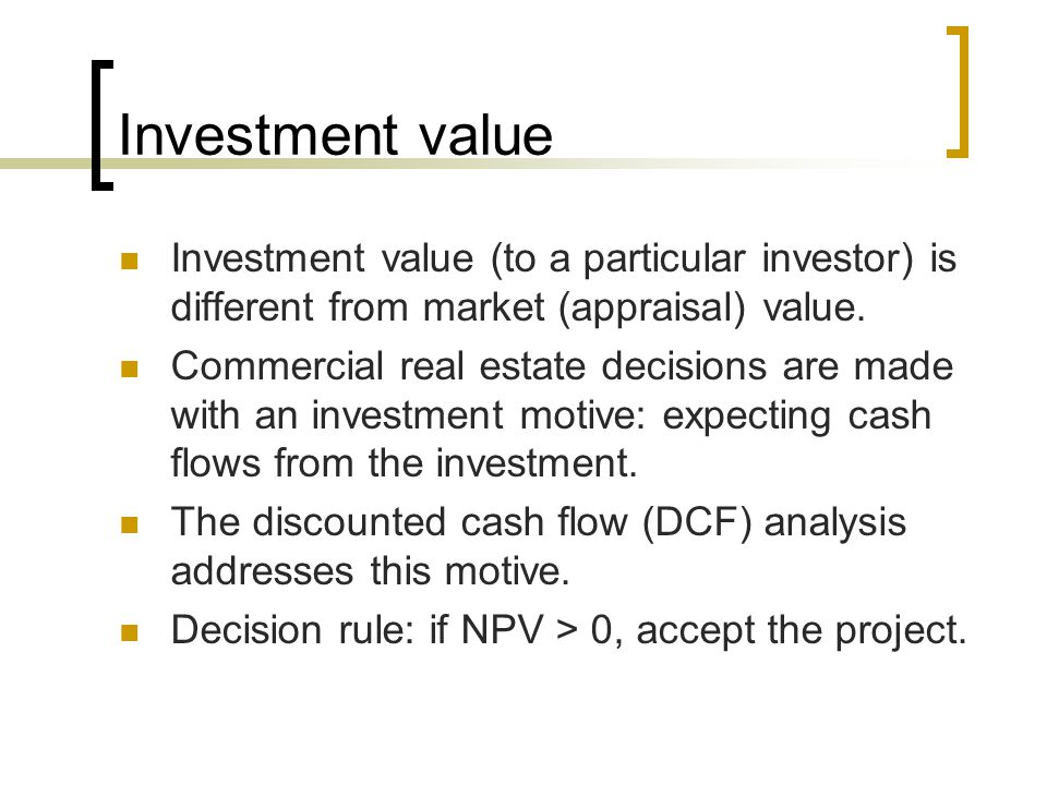 Investment value Investment value (to a particular investor) is different from market (appraisal) value.