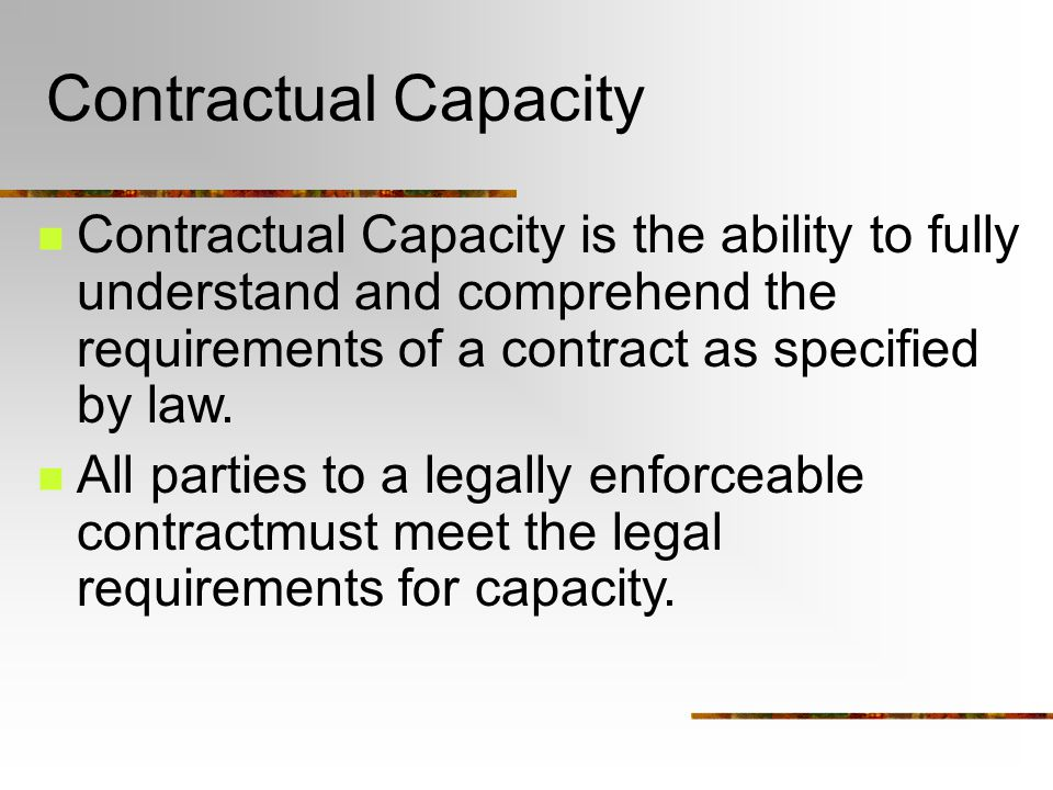 Contractual Capacity Contractual Capacity is the ability to fully understand and comprehend the requirements of a contract as specified by law.