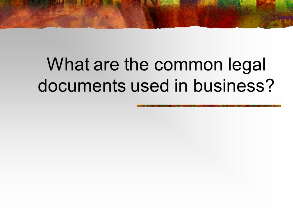 What are the common legal documents used in business