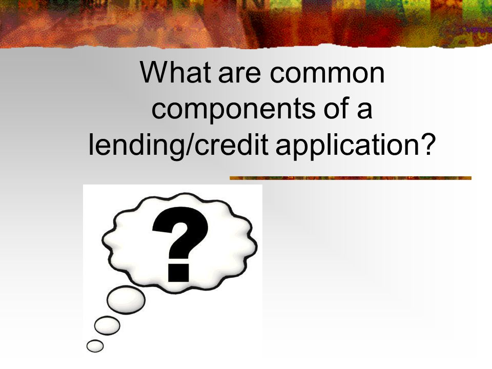 What are common components of a lending/credit application