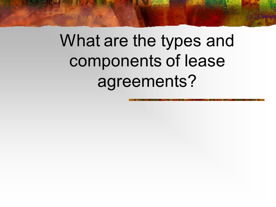 What are the types and components of lease agreements