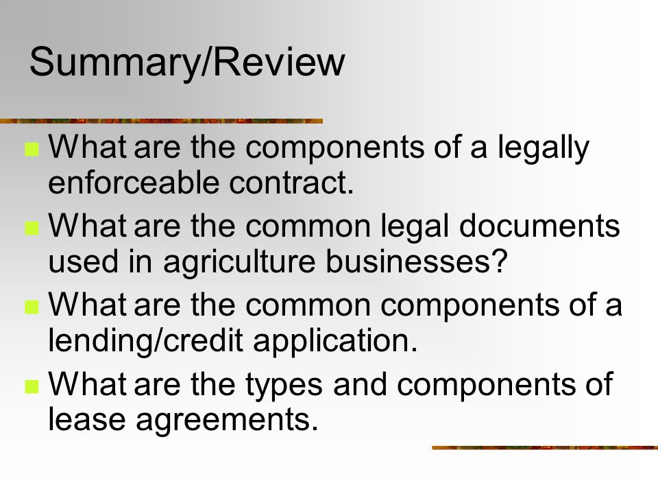 Summary/Review What are the components of a legally enforceable contract.