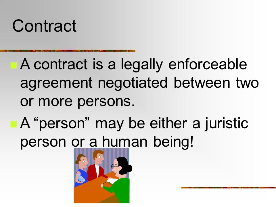 Contract A contract is a legally enforceable agreement negotiated between two or more persons.