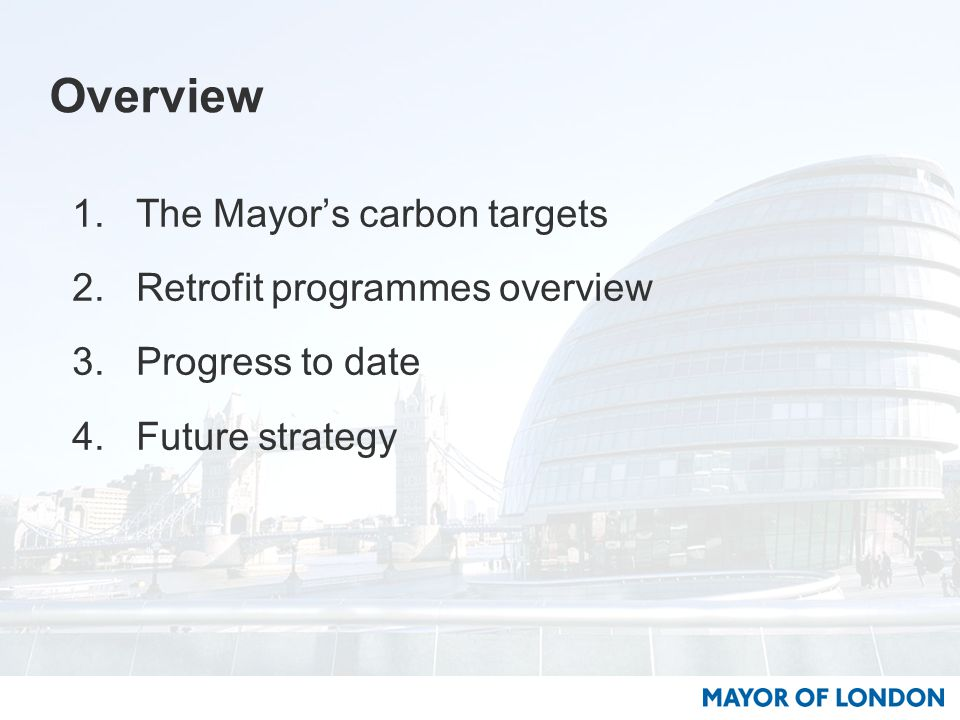 Overview 1.The Mayor's carbon targets 2.Retrofit programmes overview 3.Progress to date 4.Future strategy