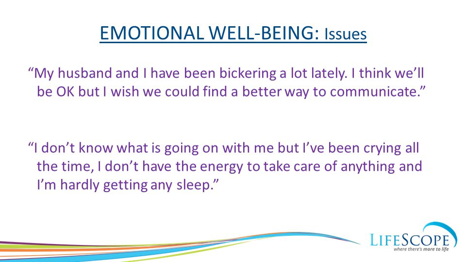 EMOTIONAL WELL-BEING: Issues My husband and I have been bickering a lot lately.