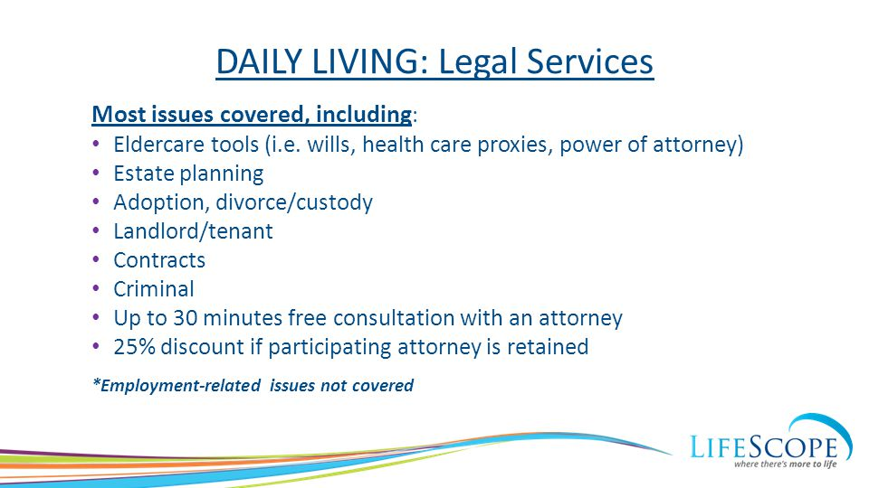DAILY LIVING: Legal Services Most issues covered, including : Eldercare tools (i.e.
