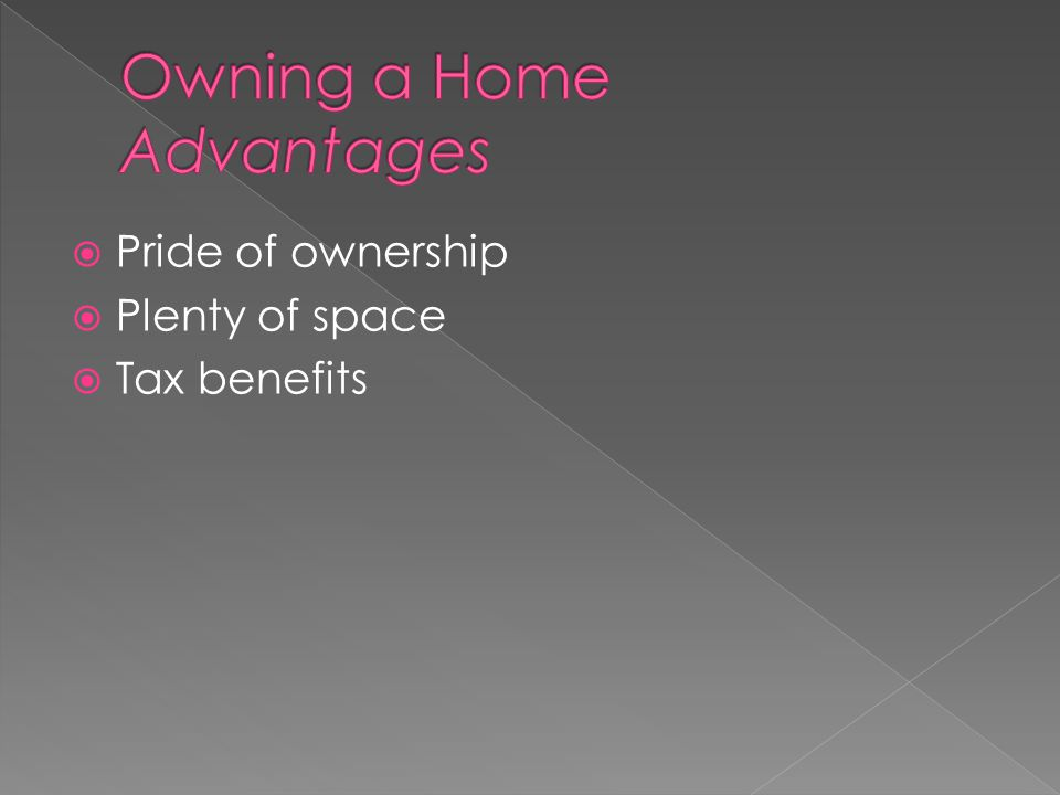  Pride of ownership  Plenty of space  Tax benefits