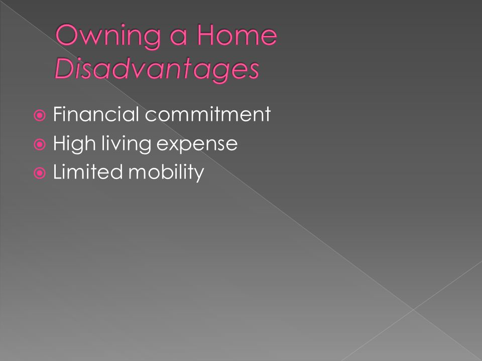  Financial commitment  High living expense  Limited mobility