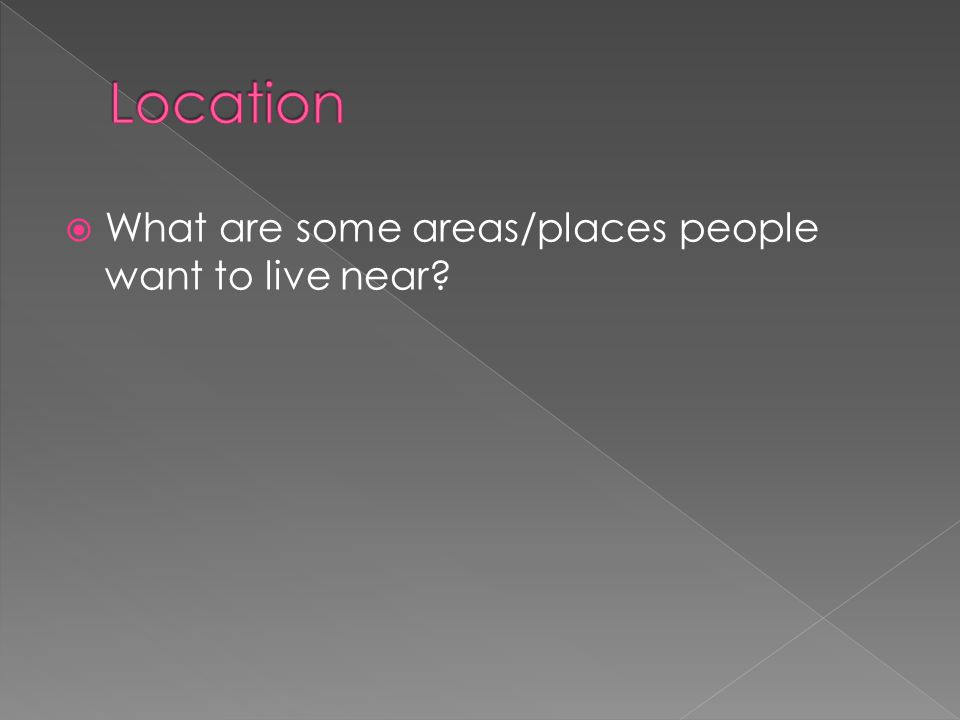  What are some areas/places people want to live near