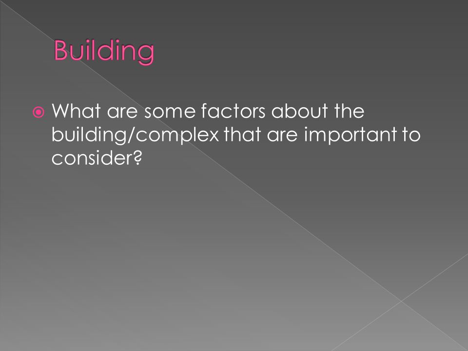  What are some factors about the building/complex that are important to consider