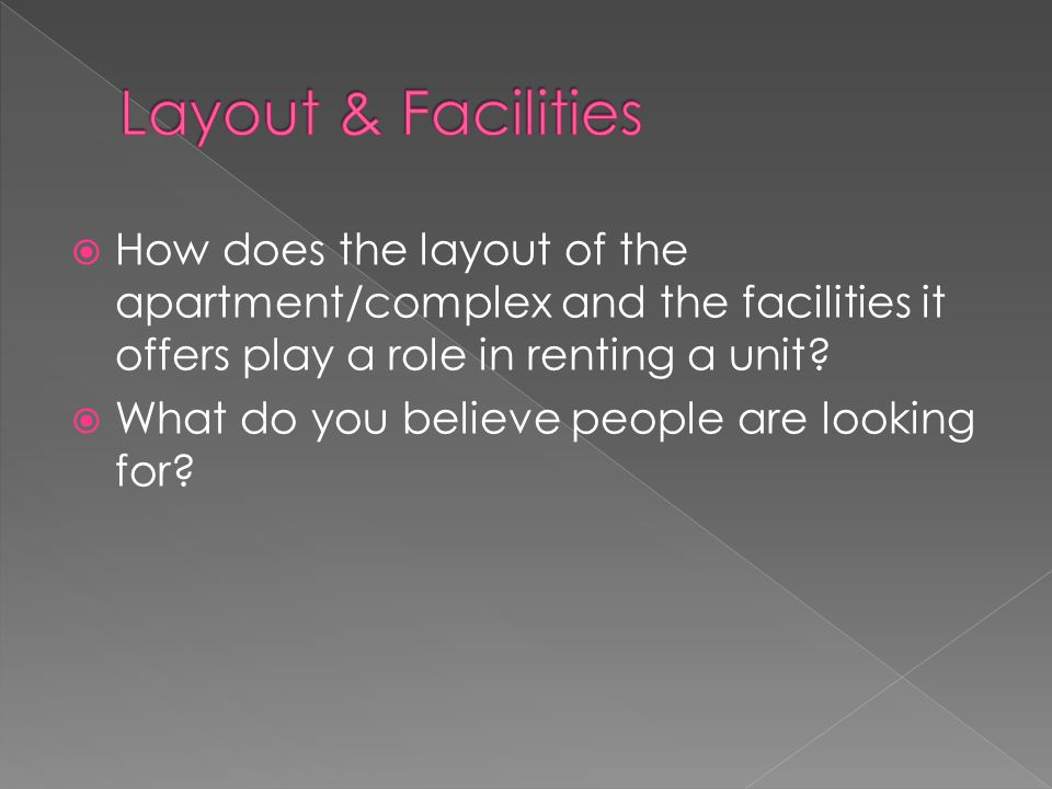  How does the layout of the apartment/complex and the facilities it offers play a role in renting a unit.