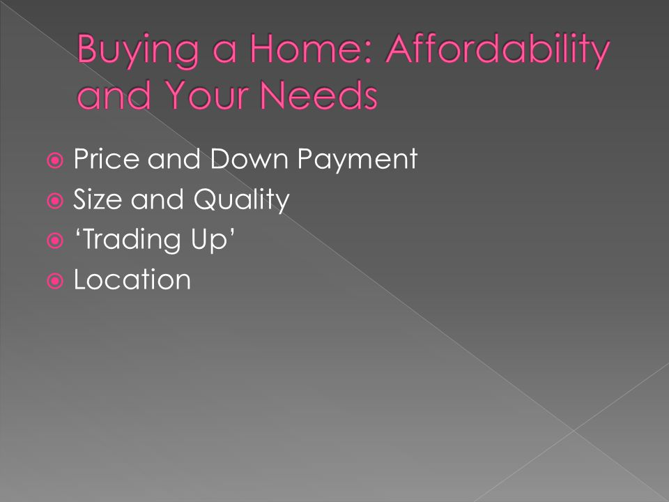  Price and Down Payment  Size and Quality  'Trading Up'  Location