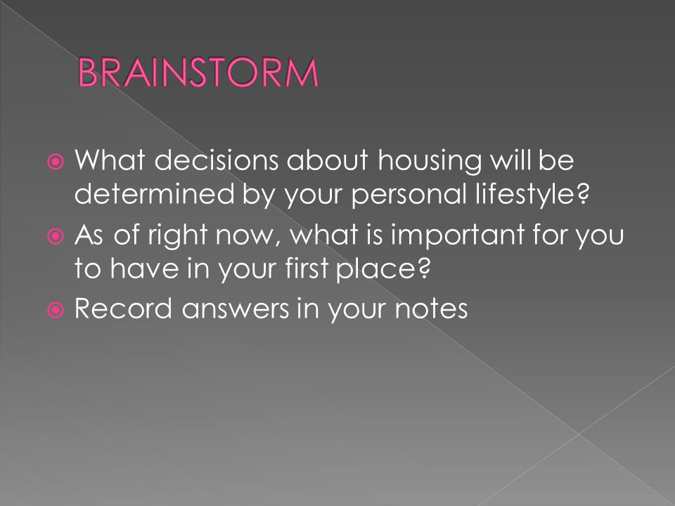  What decisions about housing will be determined by your personal lifestyle.