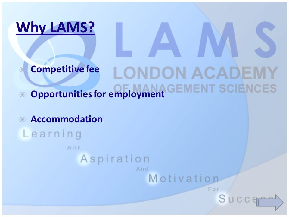 Why LAMS  Competitive fee  Opportunities for employment  Accommodation