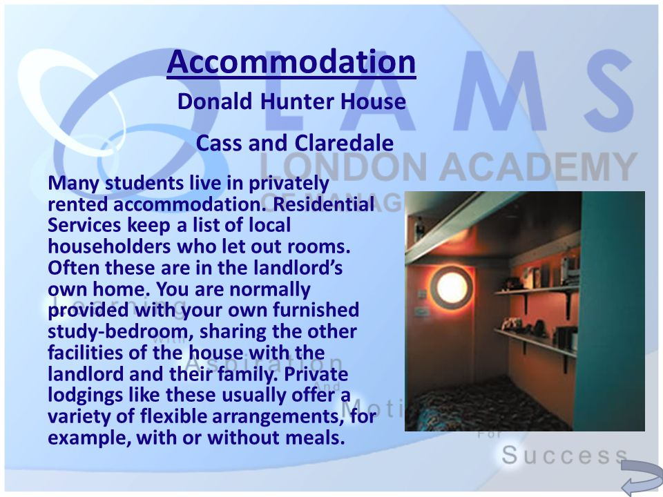 Accommodation Many students live in privately rented accommodation.