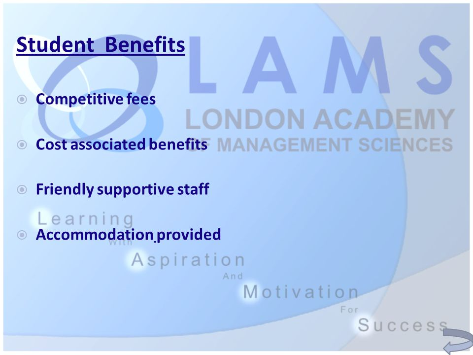 Student Benefits  Competitive fees  Cost associated benefits  Friendly supportive staff  Accommodation provided