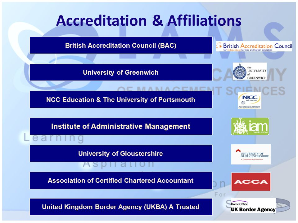 Accreditation & Affiliations British Accreditation Council (BAC) University of Greenwich University of Gloustershire Institute of Administrative Management NCC Education & The University of Portsmouth Association of Certified Chartered Accountant United Kingdom Border Agency (UKBA) A Trusted