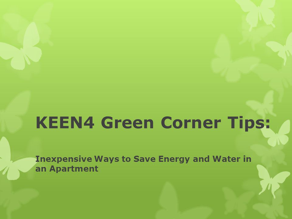 KEEN4 Green Corner Tips: Inexpensive Ways to Save Energy and Water in an Apartment